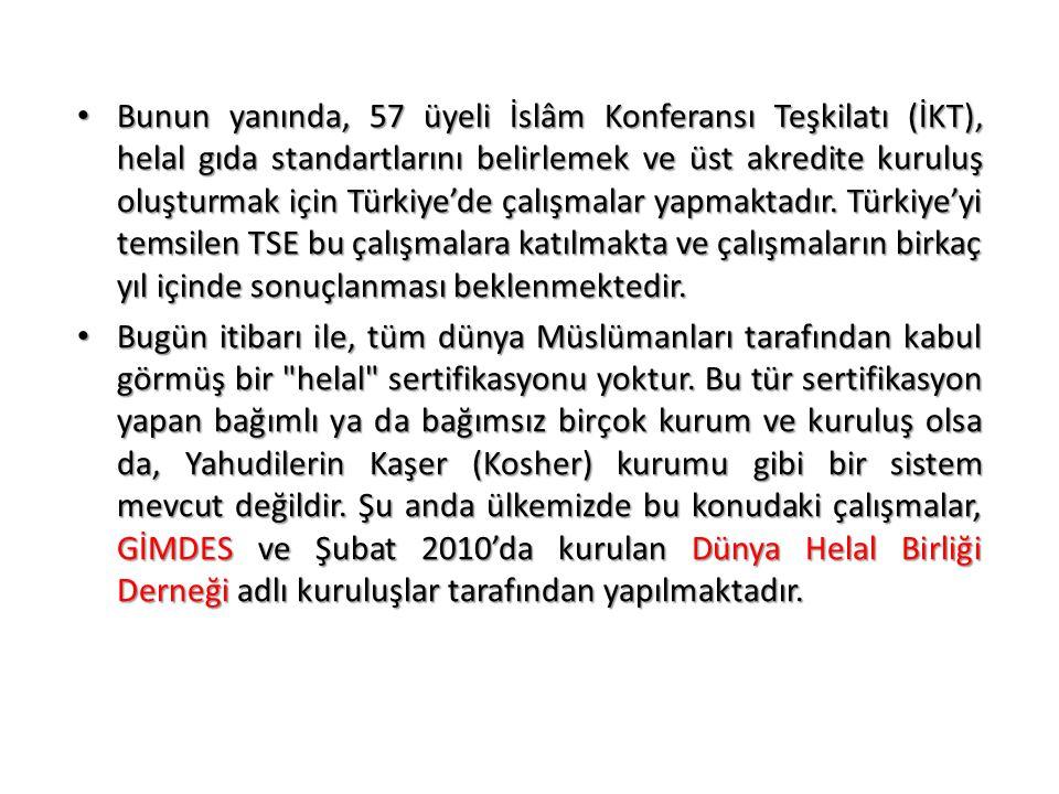 Bunun yanında, 57 üyeli İslâm Konferansı Teşkilatı (İKT), helal gıda standartlarını belirlemek ve üst akredite kuruluş oluşturmak için Türkiye'de çalışmalar yapmaktadır. Türkiye'yi temsilen TSE bu çalışmalara katılmakta ve çalışmaların birkaç yıl içinde sonuçlanması beklenmektedir.