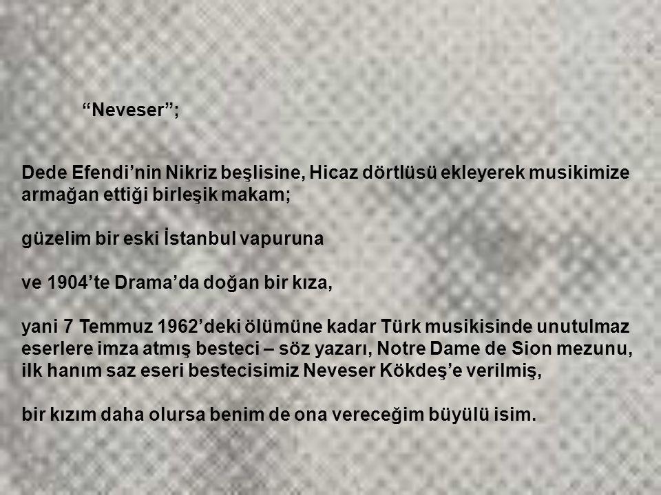Neveser ; Dede Efendi'nin Nikriz beşlisine, Hicaz dörtlüsü ekleyerek musikimize armağan ettiği birleşik makam;