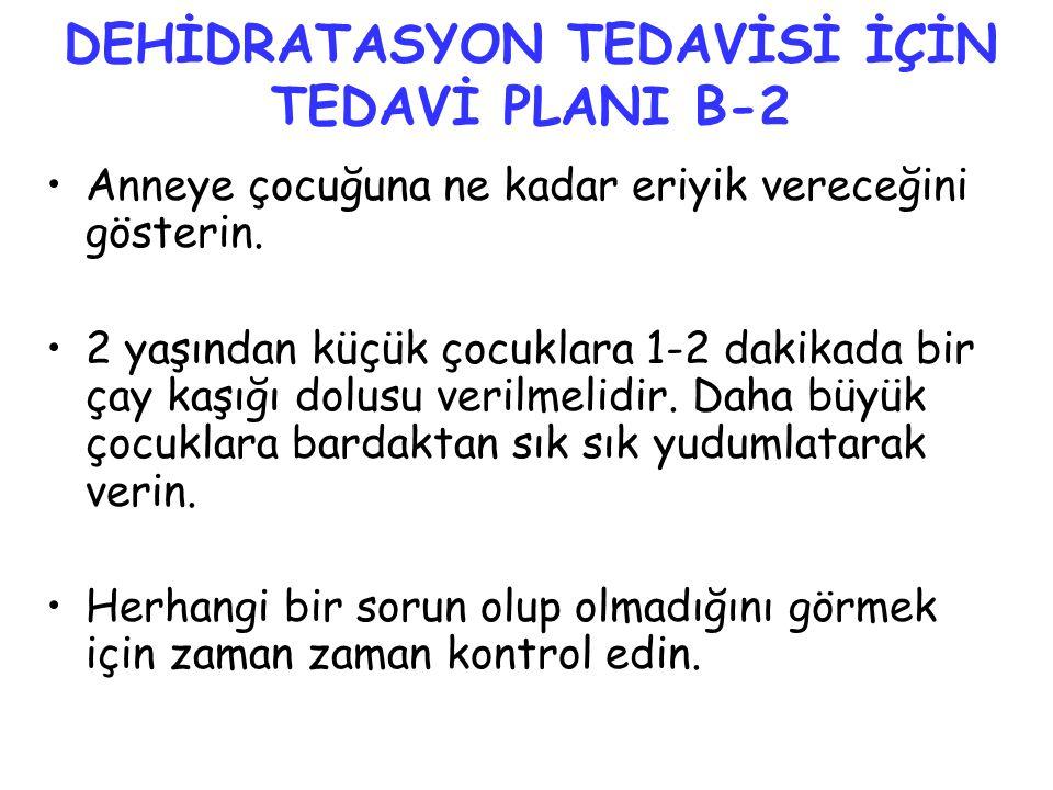 DEHİDRATASYON TEDAVİSİ İÇİN TEDAVİ PLANI B-2