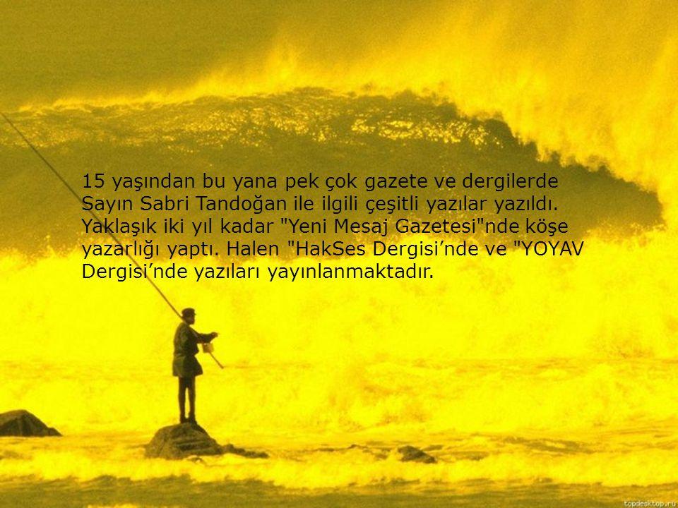 15 yaşından bu yana pek çok gazete ve dergilerde Sayın Sabri Tandoğan ile ilgili çeşitli yazılar yazıldı.