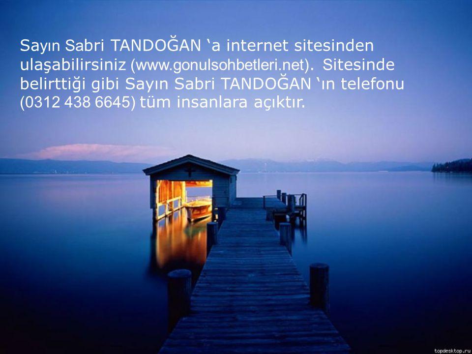 Sayın Sabri TANDOĞAN 'a internet sitesinden ulaşabilirsiniz (www