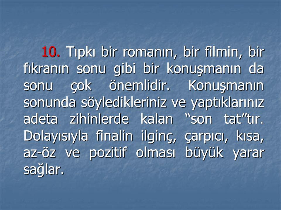 10. Tıpkı bir romanın, bir filmin, bir fıkranın sonu gibi bir konuşmanın da sonu çok önemlidir.