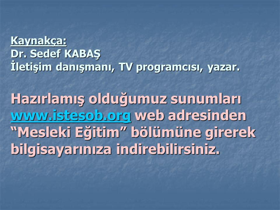 Kaynakça: Dr. Sedef KABAŞ İletişim danışmanı, TV programcısı, yazar