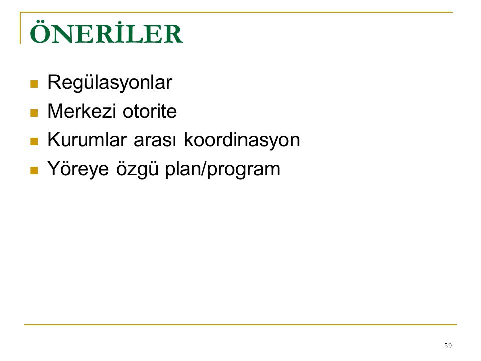 ÖNERİLER Regülasyonlar Merkezi otorite Kurumlar arası koordinasyon