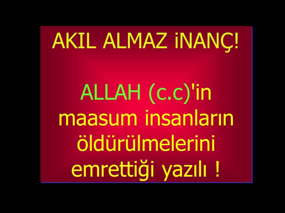 ALLAH (c.c) in maasum insanların öldürülmelerini emrettiği yazılı !