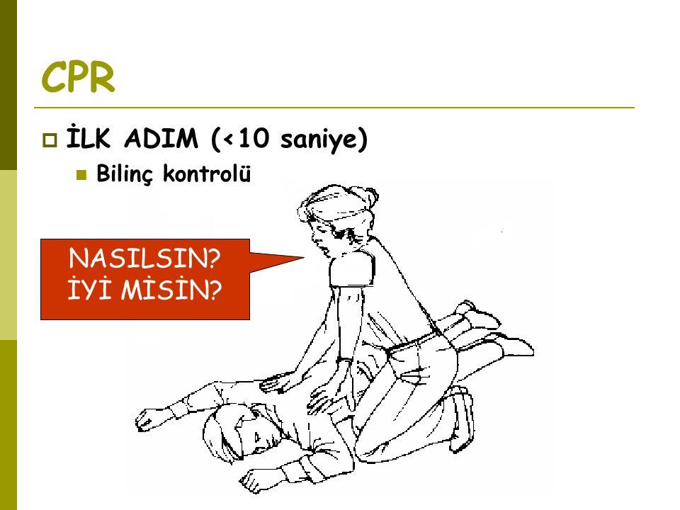 CPR İLK ADIM (<10 saniye) NASILSIN İYİ MİSİN Bilinç kontrolü