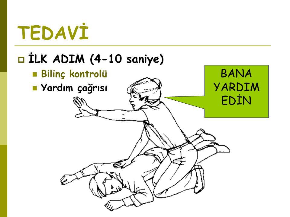 TEDAVİ İLK ADIM (4-10 saniye) BANA YARDIM EDİN Bilinç kontrolü