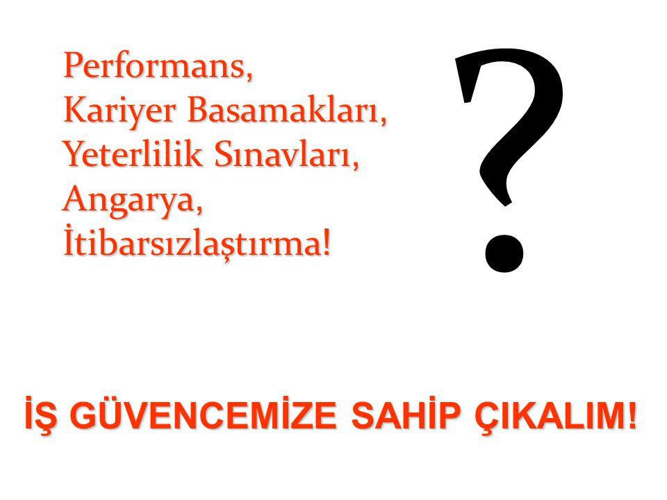Performans, Kariyer Basamakları, Yeterlilik Sınavları, Angarya,