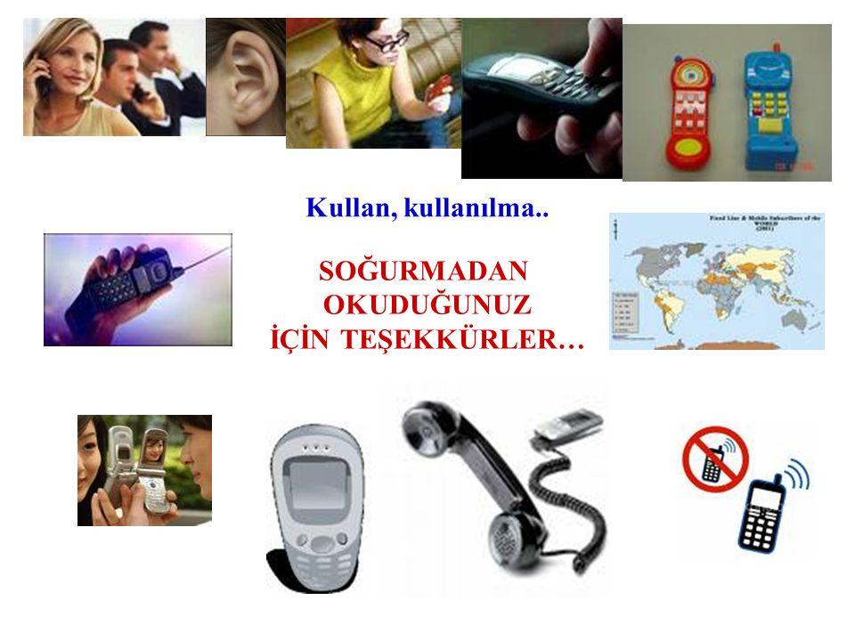 Kullan, kullanılma.. SOĞURMADAN OKUDUĞUNUZ İÇİN TEŞEKKÜRLER…