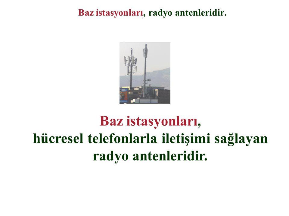 Baz istasyonları, radyo antenleridir.