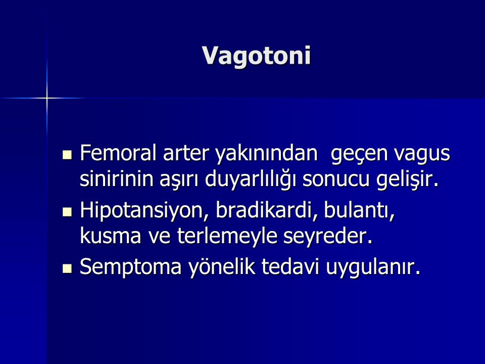 Vagotoni Femoral arter yakınından geçen vagus sinirinin aşırı duyarlılığı sonucu gelişir.