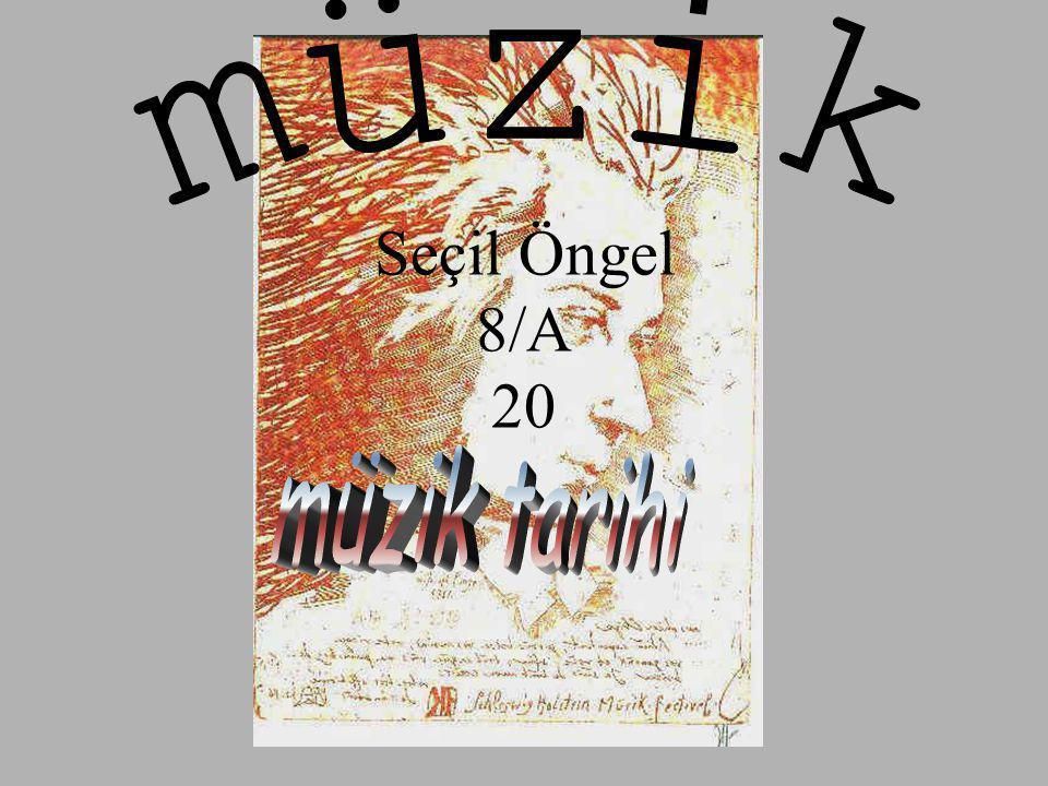 müzik Seçil Öngel 8/A 20 müzik tarihi