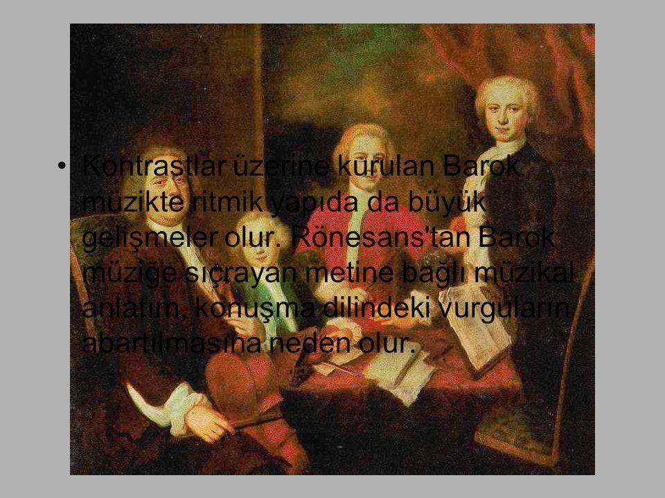 Kontrastlar üzerine kurulan Barok müzikte ritmik yapıda da büyük gelişmeler olur.