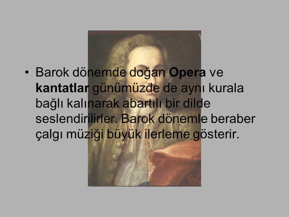Barok dönemde doğan Opera ve kantatlar günümüzde de aynı kurala bağlı kalınarak abartılı bir dilde seslendirilirler.