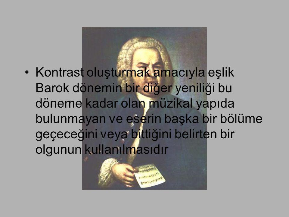 Kontrast oluşturmak amacıyla eşlik Barok dönemin bir diğer yeniliği bu döneme kadar olan müzikal yapıda bulunmayan ve eserin başka bir bölüme geçeceğini veya bittiğini belirten bir olgunun kullanılmasıdır
