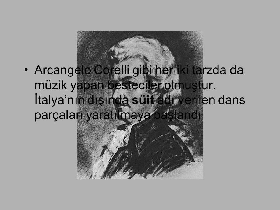 Arcangelo Corelli gibi her iki tarzda da müzik yapan besteciler olmuştur.