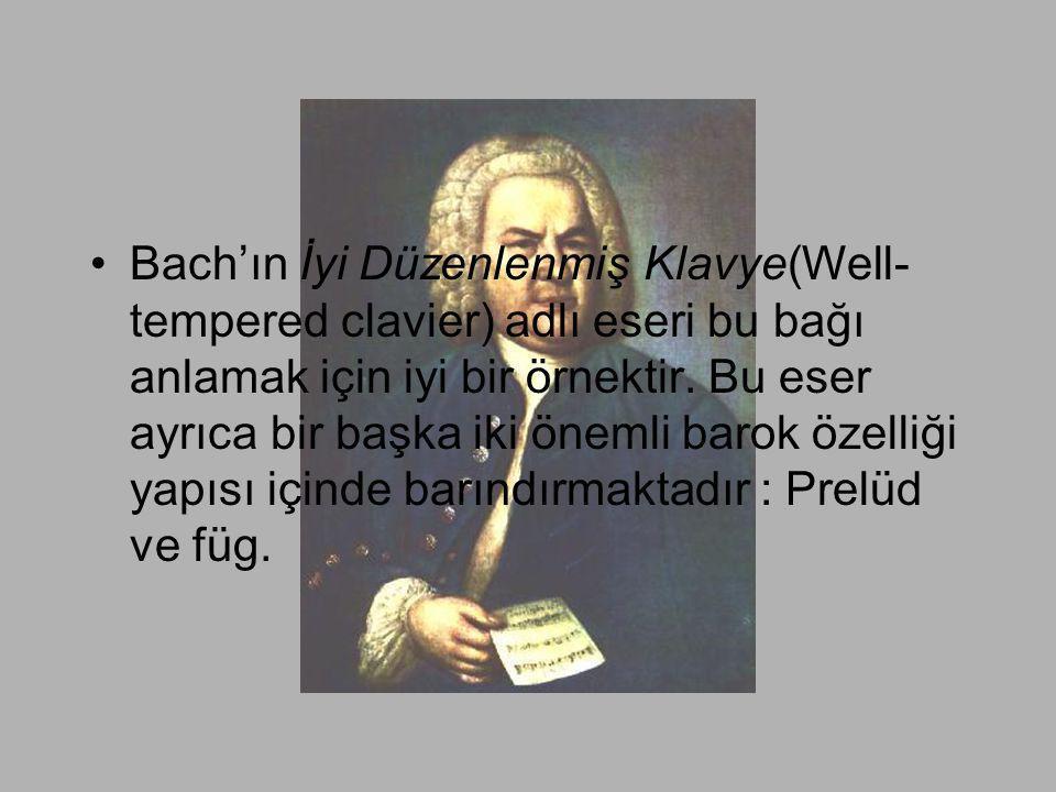 Bach'ın İyi Düzenlenmiş Klavye(Well-tempered clavier) adlı eseri bu bağı anlamak için iyi bir örnektir.