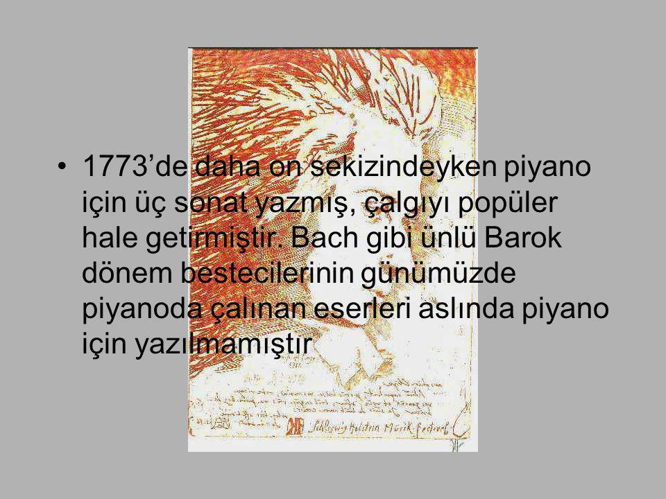 1773'de daha on sekizindeyken piyano için üç sonat yazmış, çalgıyı popüler hale getirmiştir.