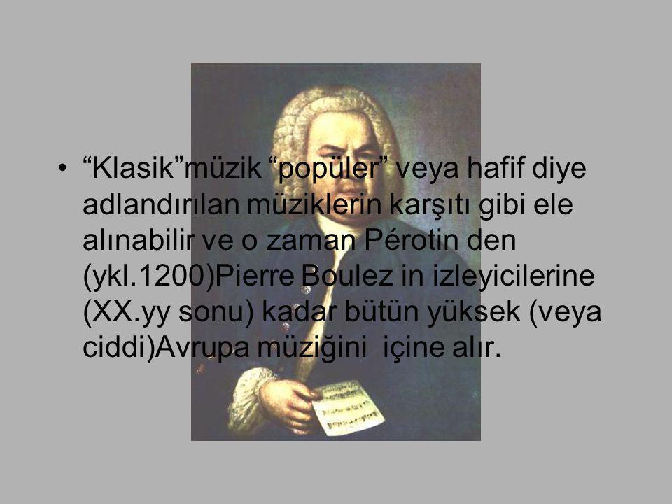 Klasik müzik popüler veya hafif diye adlandırılan müziklerin karşıtı gibi ele alınabilir ve o zaman Pérotin den (ykl.1200)Pierre Boulez in izleyicilerine (XX.yy sonu) kadar bütün yüksek (veya ciddi)Avrupa müziğini içine alır.