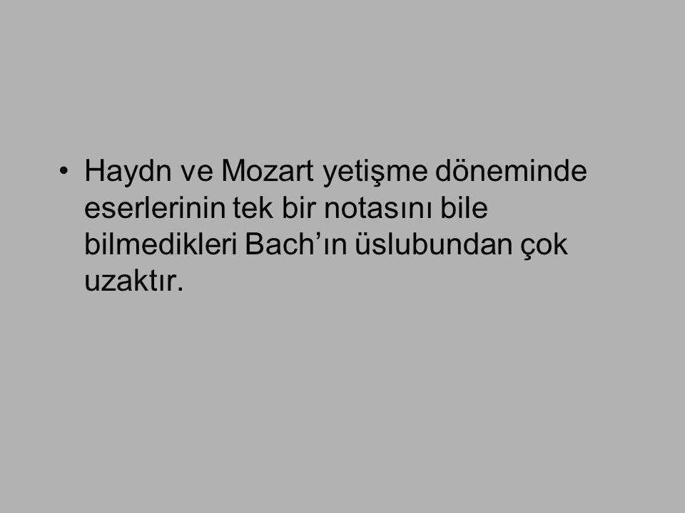 Haydn ve Mozart yetişme döneminde eserlerinin tek bir notasını bile bilmedikleri Bach'ın üslubundan çok uzaktır.