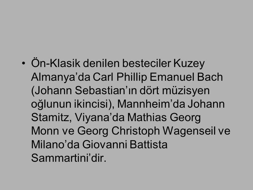 Ön-Klasik denilen besteciler Kuzey Almanya'da Carl Phillip Emanuel Bach (Johann Sebastian'ın dört müzisyen oğlunun ikincisi), Mannheim'da Johann Stamitz, Viyana'da Mathias Georg Monn ve Georg Christoph Wagenseil ve Milano'da Giovanni Battista Sammartini'dir.