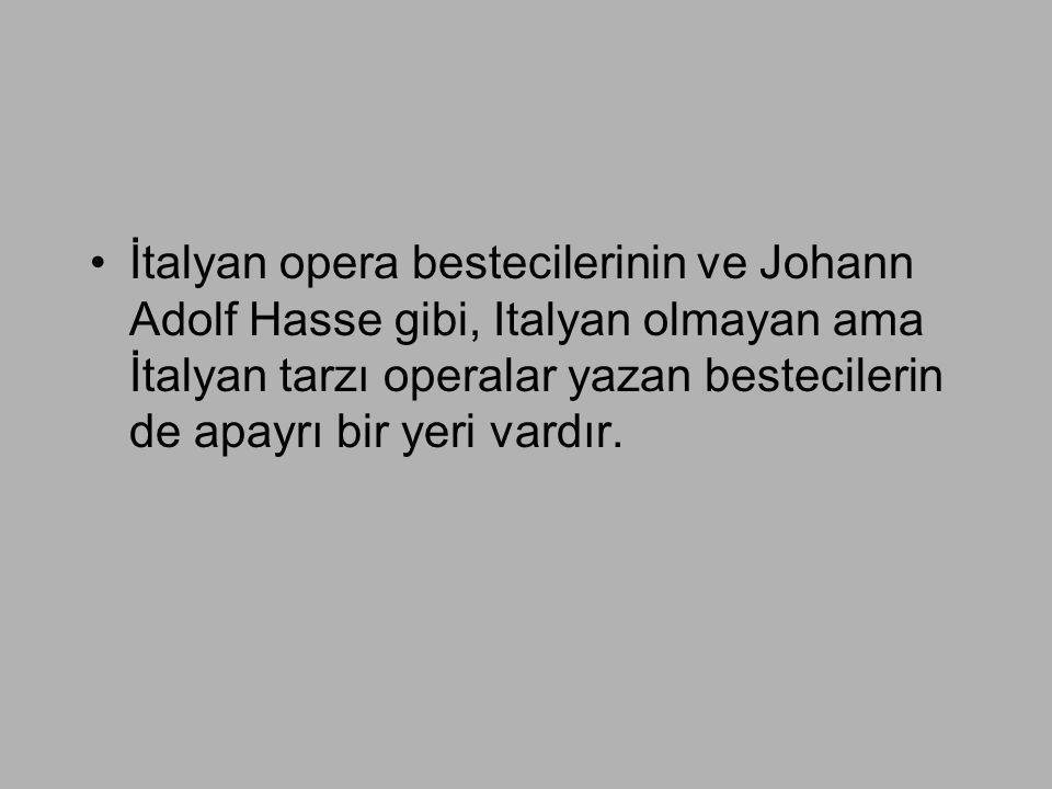 İtalyan opera bestecilerinin ve Johann Adolf Hasse gibi, Italyan olmayan ama İtalyan tarzı operalar yazan bestecilerin de apayrı bir yeri vardır.