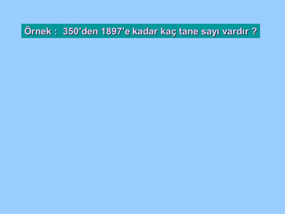 Örnek : 350'den 1897'e kadar kaç tane sayı vardır