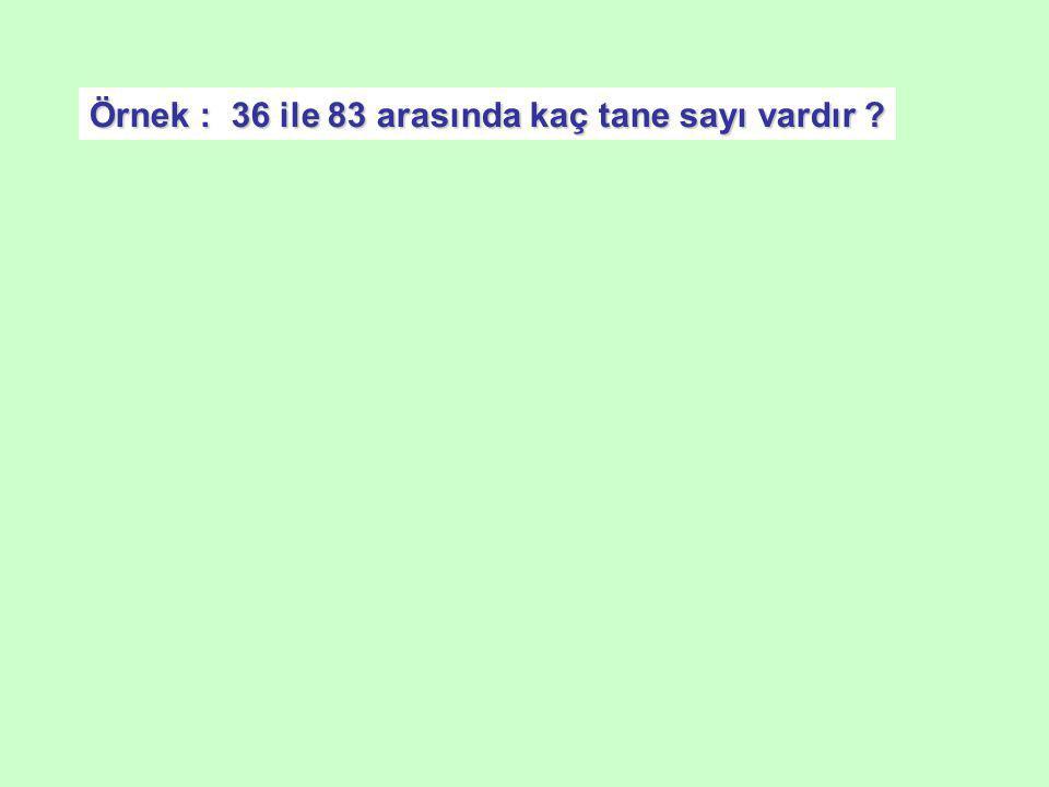 Örnek : 36 ile 83 arasında kaç tane sayı vardır