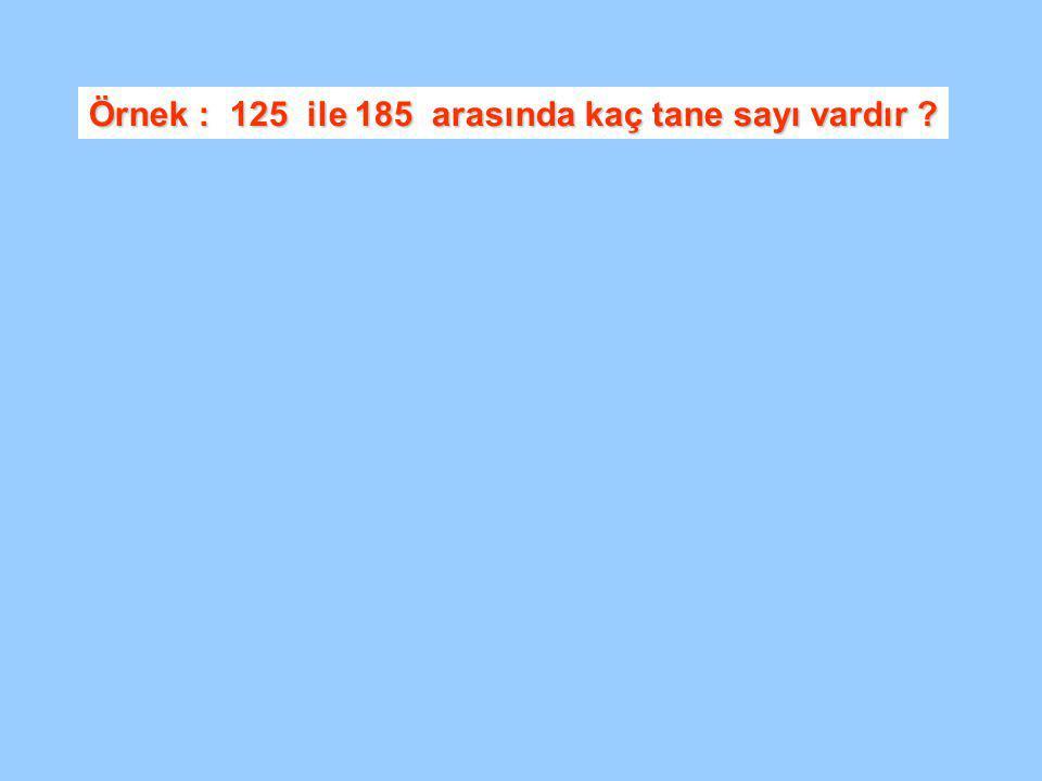 Örnek : 125 ile 185 arasında kaç tane sayı vardır