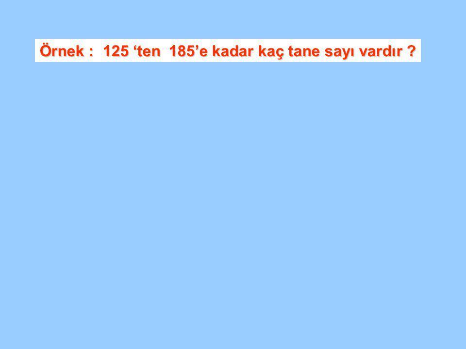 Örnek : 125 'ten 185'e kadar kaç tane sayı vardır