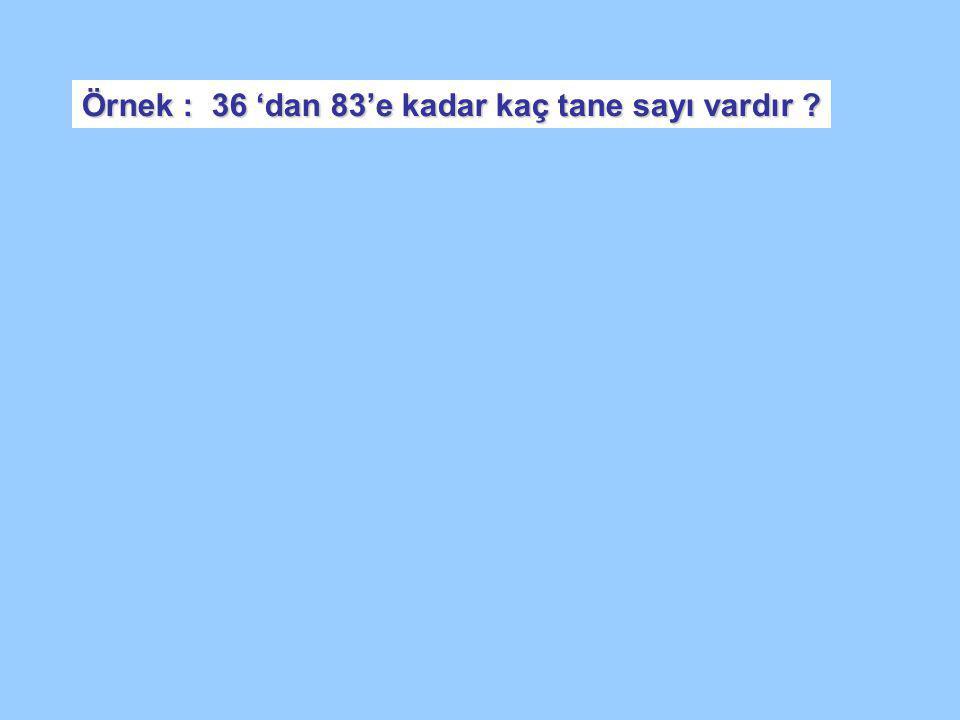 Örnek : 36 'dan 83'e kadar kaç tane sayı vardır