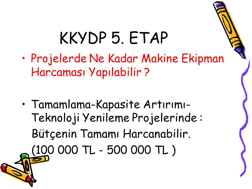 KKYDP 5. ETAP Projelerde Ne Kadar Makine Ekipman Harcaması Yapılabilir Tamamlama-Kapasite Artırımı-Teknoloji Yenileme Projelerinde :