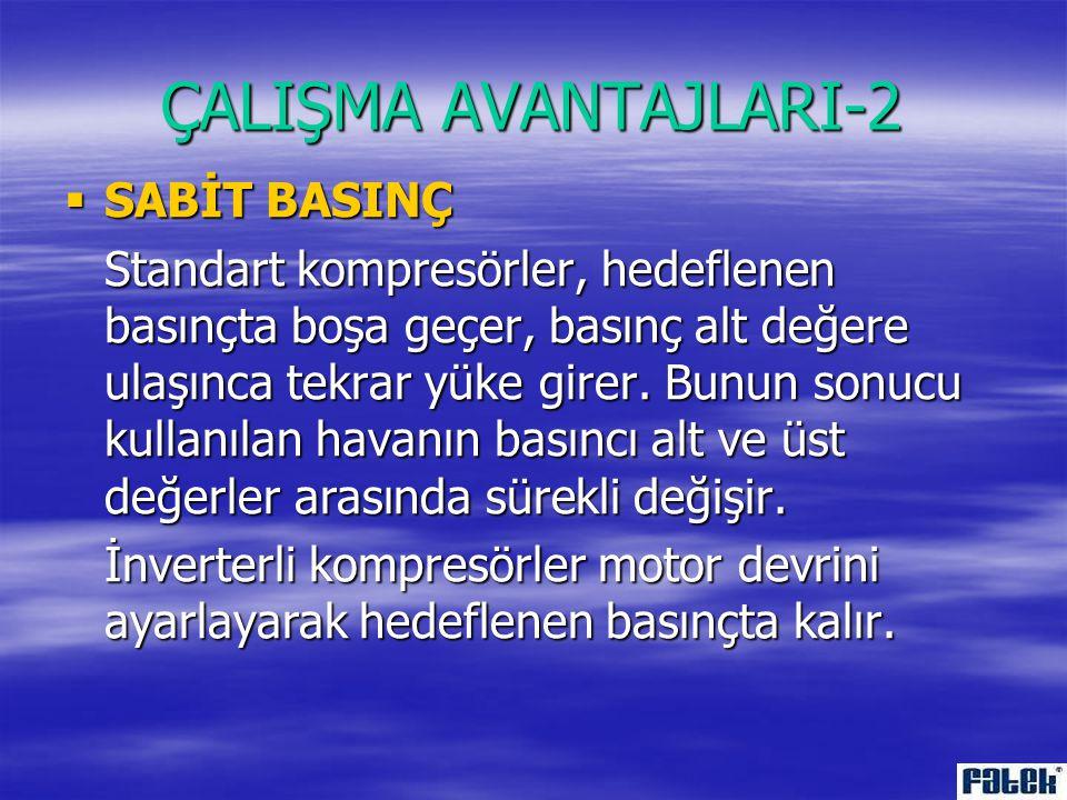 ÇALIŞMA AVANTAJLARI-2 SABİT BASINÇ
