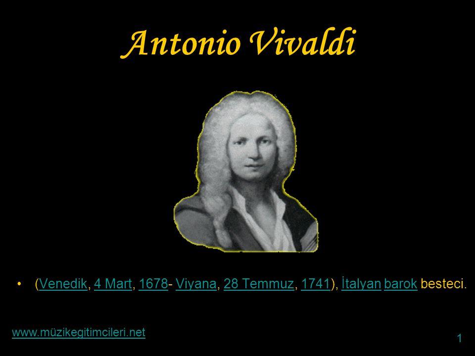 Antonio Vivaldi (Venedik, 4 Mart, 1678- Viyana, 28 Temmuz, 1741), İtalyan barok besteci. www.müzikegitimcileri.net.