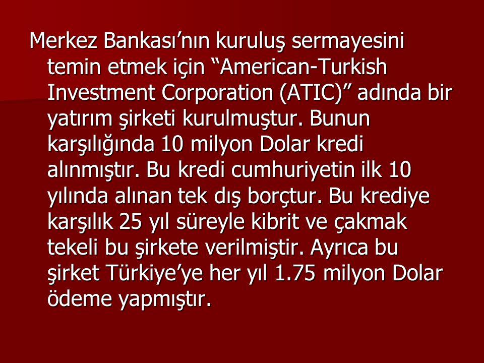 Merkez Bankası'nın kuruluş sermayesini temin etmek için American-Turkish Investment Corporation (ATIC) adında bir yatırım şirketi kurulmuştur.