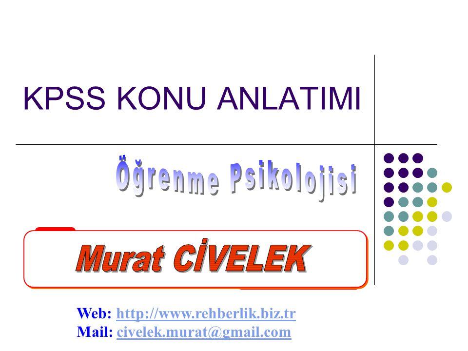 KPSS KONU ANLATIMI Öğrenme Psikolojisi Murat CİVELEK