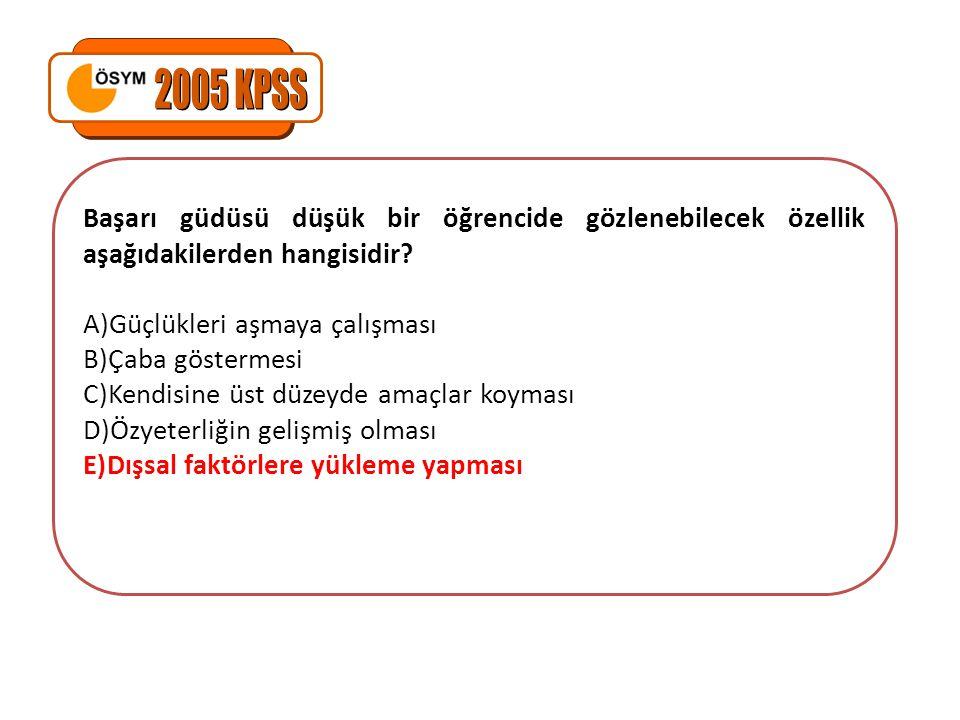 2005 KPSS Başarı güdüsü düşük bir öğrencide gözlenebilecek özellik aşağıdakilerden hangisidir Güçlükleri aşmaya çalışması.