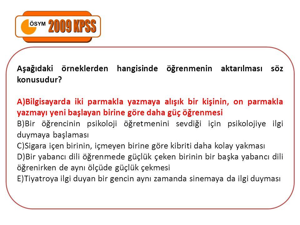 2009 KPSS Aşağıdaki örneklerden hangisinde öğrenmenin aktarılması söz konusudur