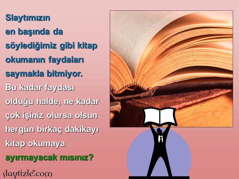 Slaytımızın en başında da söylediğimiz gibi kitap okumanın faydaları saymakla bitmiyor.
