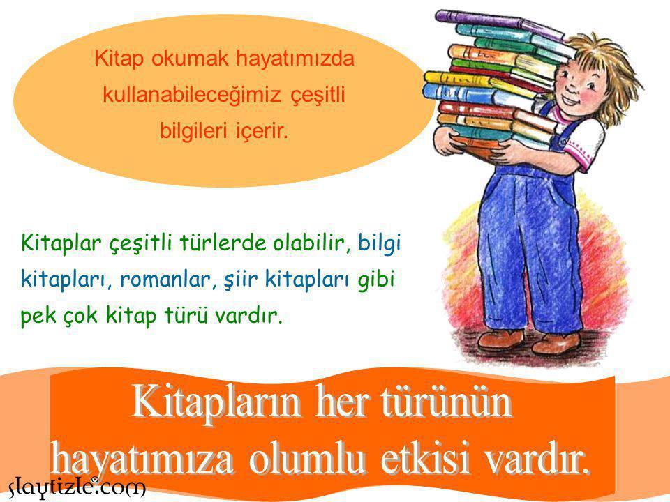 Kitapların her türünün hayatımıza olumlu etkisi vardır.