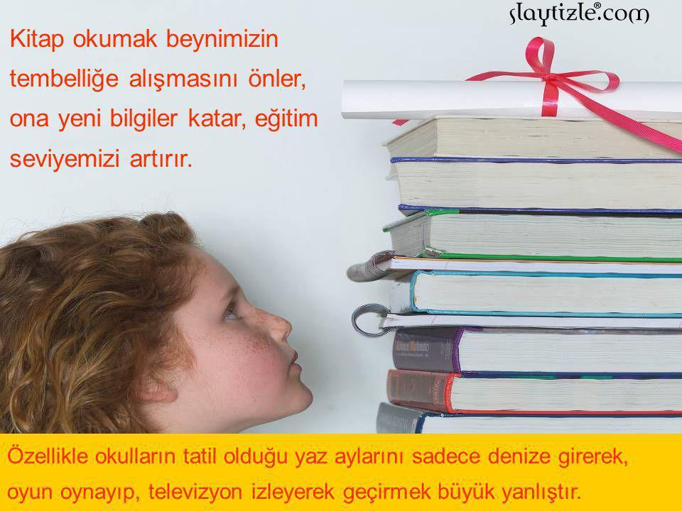 Kitap okumak beynimizin tembelliğe alışmasını önler, ona yeni bilgiler katar, eğitim seviyemizi artırır.