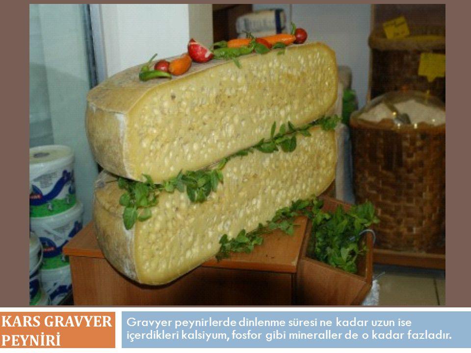 KARS GRAVYER PEYNİRİ Gravyer peynirlerde dinlenme süresi ne kadar uzun ise içerdikleri kalsiyum, fosfor gibi mineraller de o kadar fazladır.