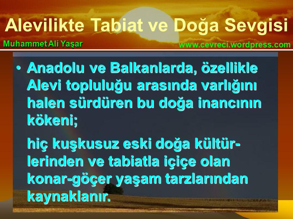 Anadolu ve Balkanlarda, özellikle Alevi topluluğu arasında varlığını halen sürdüren bu doğa inancının kökeni;