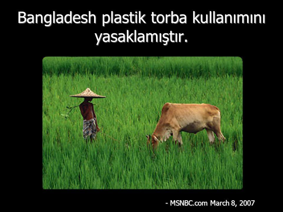 Bangladesh plastik torba kullanımını yasaklamıştır.