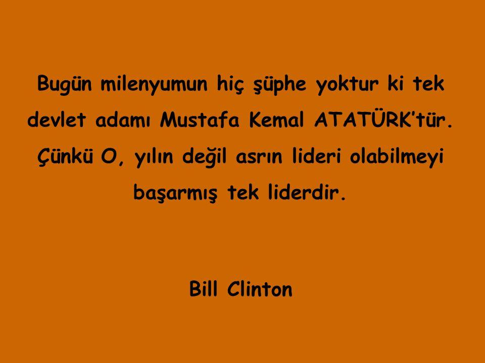 Bugün milenyumun hiç şüphe yoktur ki tek devlet adamı Mustafa Kemal ATATÜRK'tür. Çünkü O, yılın değil asrın lideri olabilmeyi başarmış tek liderdir.