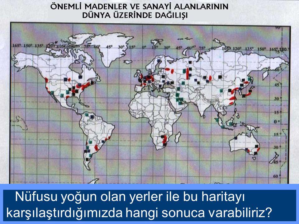 Nüfusu yoğun olan yerler ile bu haritayı karşılaştırdığımızda hangi sonuca varabiliriz