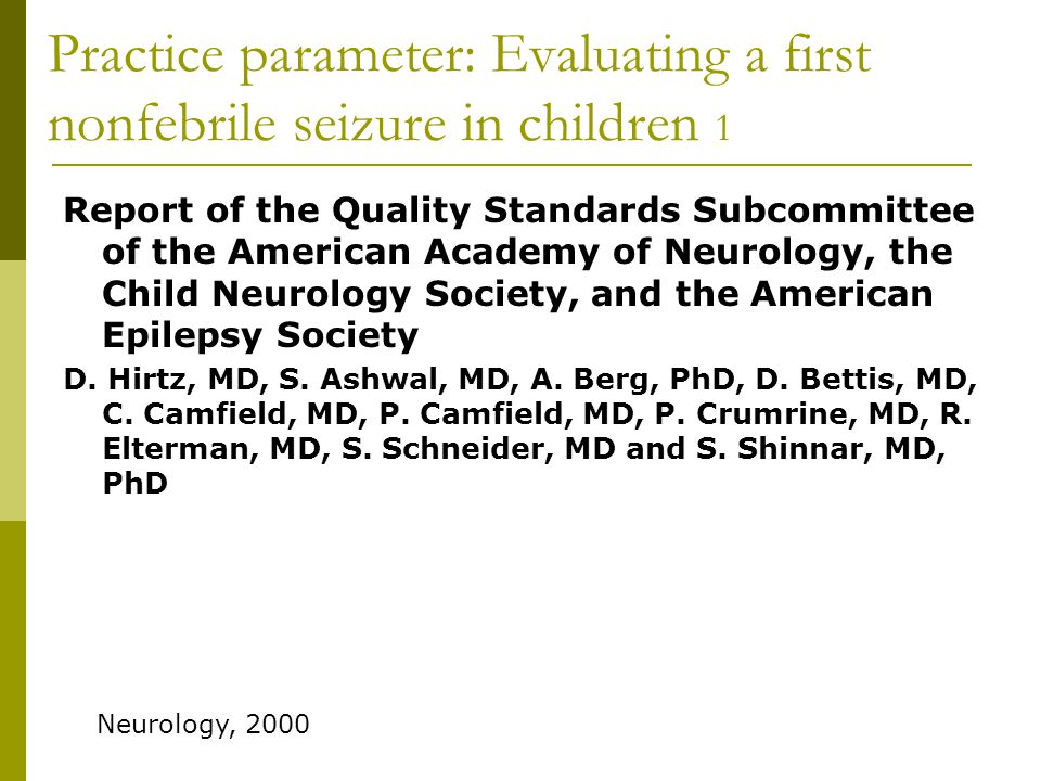Practice parameter: Evaluating a first nonfebrile seizure in children 1