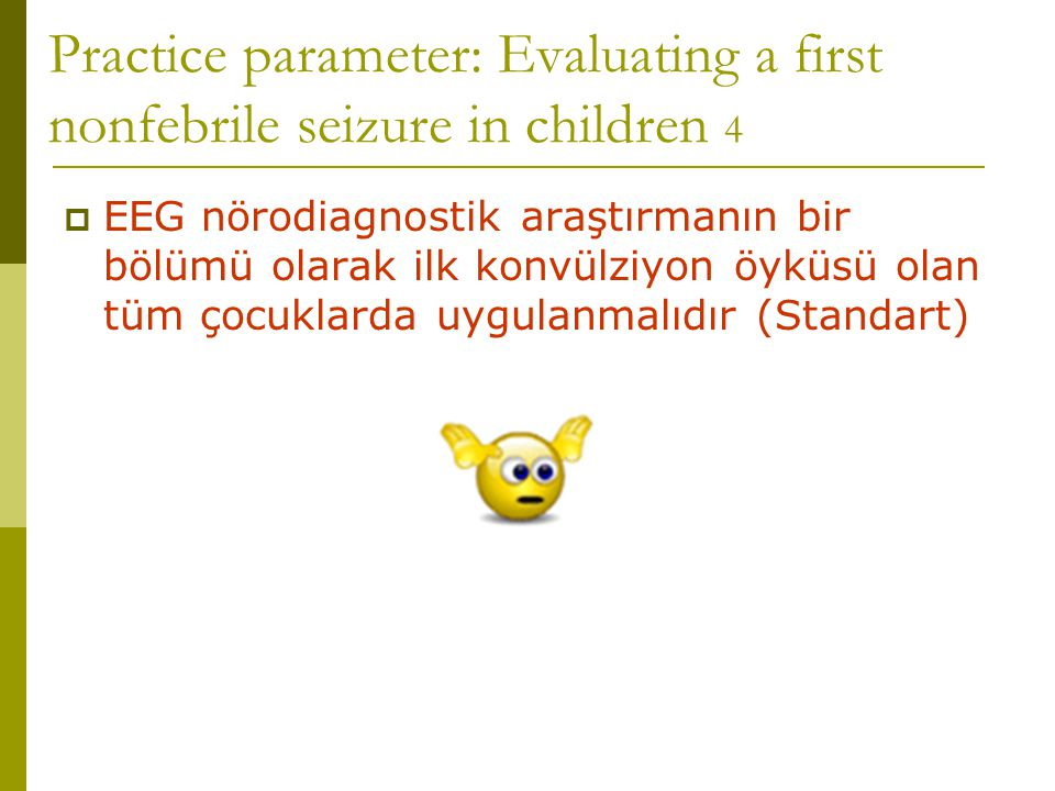 Practice parameter: Evaluating a first nonfebrile seizure in children 4