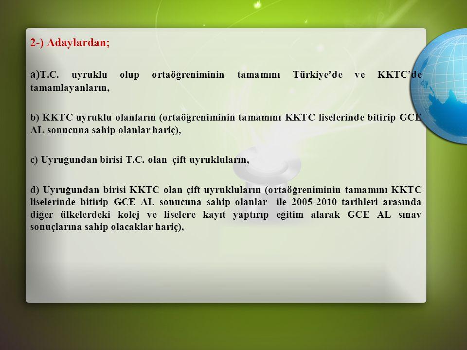 2-) Adaylardan; a)T.C. uyruklu olup ortaöğreniminin tamamını Türkiye'de ve KKTC'de tamamlayanların,