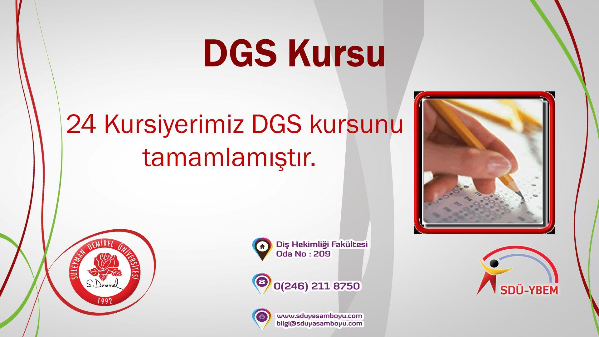 24 Kursiyerimiz DGS kursunu tamamlamıştır.